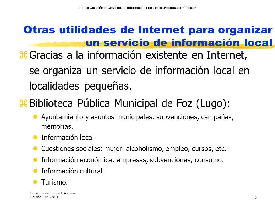 12 Otras utilidades de Internet para organizar un servicio de información local zGracias a la información existente en Internet, se organiza un servic