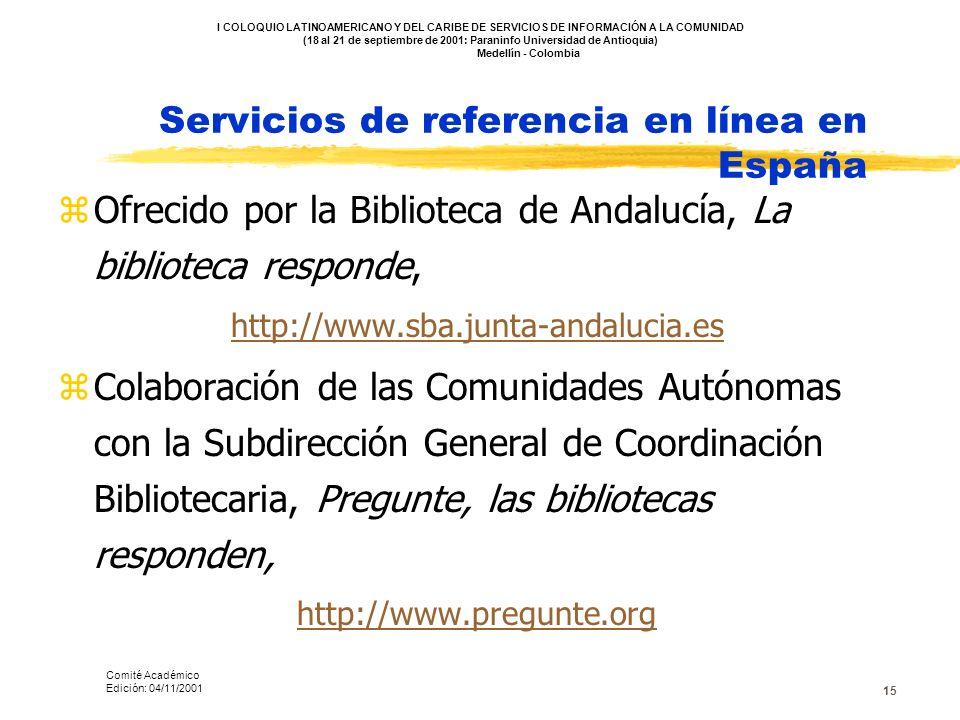 15 Servicios de referencia en línea en España zOfrecido por la Biblioteca de Andalucía, La biblioteca responde, http://www.sba.junta-andalucia.es zCol