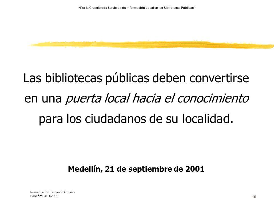 16 Las bibliotecas públicas deben convertirse en una puerta local hacia el conocimiento para los ciudadanos de su localidad. Medellín, 21 de septiembr