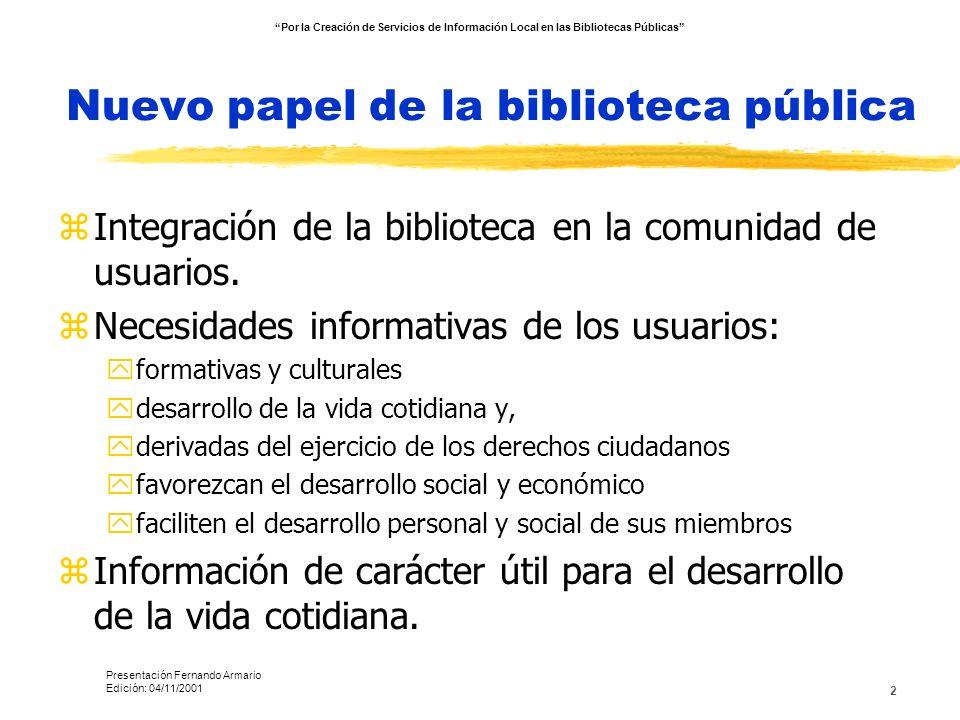 2 Nuevo papel de la biblioteca pública zIntegración de la biblioteca en la comunidad de usuarios. zNecesidades informativas de los usuarios: yformativ
