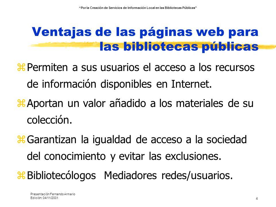 4 Ventajas de las páginas web para las bibliotecas públicas zPermiten a sus usuarios el acceso a los recursos de información disponibles en Internet.