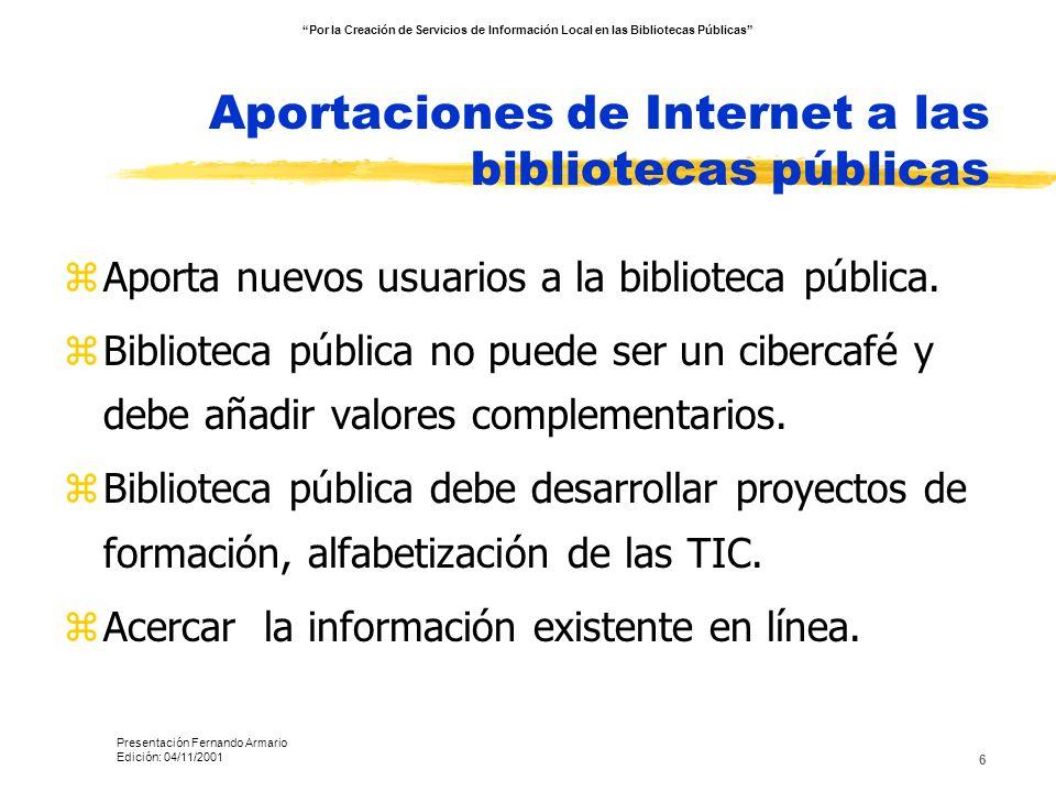 6 Aportaciones de Internet a las bibliotecas públicas zAporta nuevos usuarios a la biblioteca pública. zBiblioteca pública no puede ser un cibercafé y
