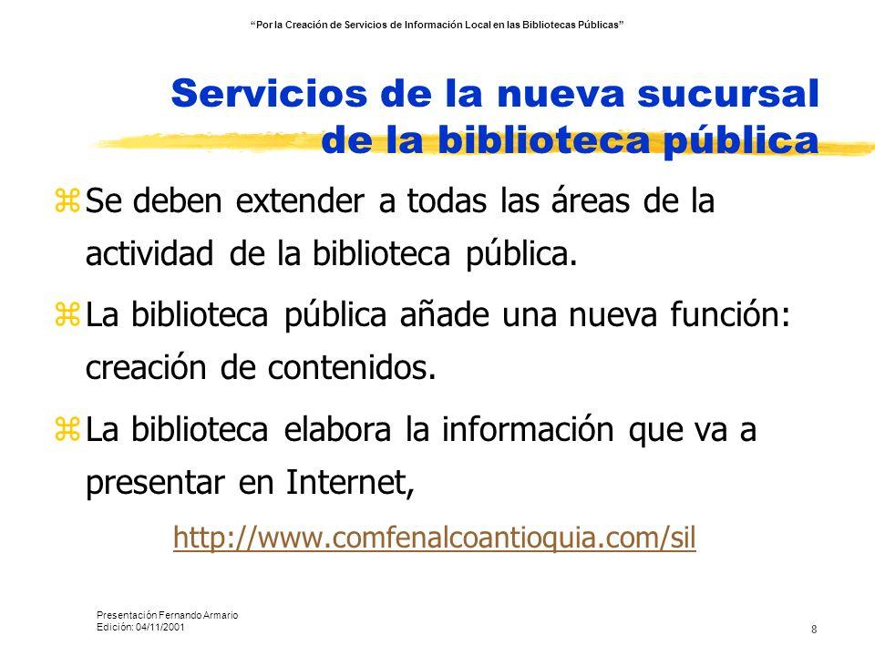 8 Servicios de la nueva sucursal de la biblioteca pública zSe deben extender a todas las áreas de la actividad de la biblioteca pública. zLa bibliotec