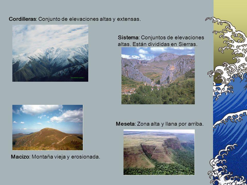 Cordilleras: Conjunto de elevaciones altas y extensas. Sistema: Conjuntos de elevaciones altas. Están divididas en Sierras. Macizo: Montaña vieja y er