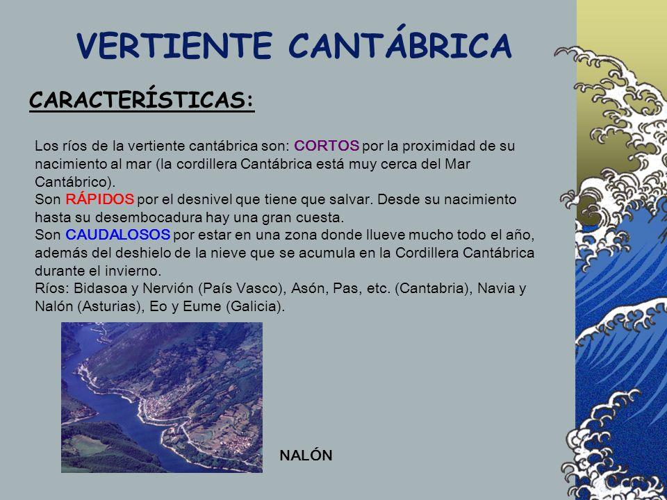 VERTIENTE CANTÁBRICA CARACTERÍSTICAS: Los ríos de la vertiente cantábrica son: CORTOS por la proximidad de su nacimiento al mar (la cordillera Cantábrica está muy cerca del Mar Cantábrico).