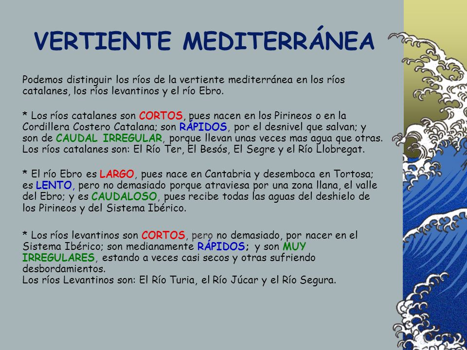 VERTIENTE MEDITERRÁNEA Podemos distinguir los ríos de la vertiente mediterránea en los ríos catalanes, los ríos levantinos y el río Ebro. * Los ríos c