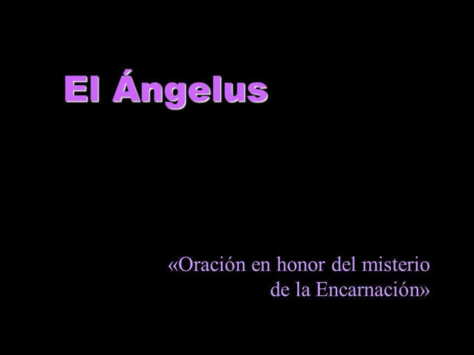 «Oración en honor del misterio de la Encarnación» El Ángelus
