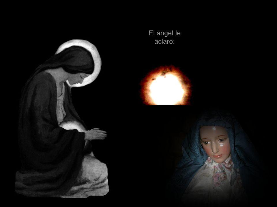 El ángel le aclaró: «El Espíritu Santo vendrá sobre ti y el poder del Altísimo te cubrirá con su sombra; por eso el que ha de nacer será santo y será
