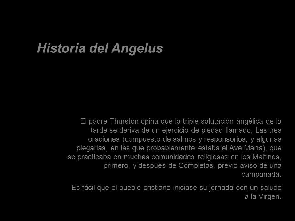 Este piadoso saludo a la Virgen, llamado Angelus por el comienzo de algunos versículos unidos posteriormente a las tres avemarías primitivas, fue intr