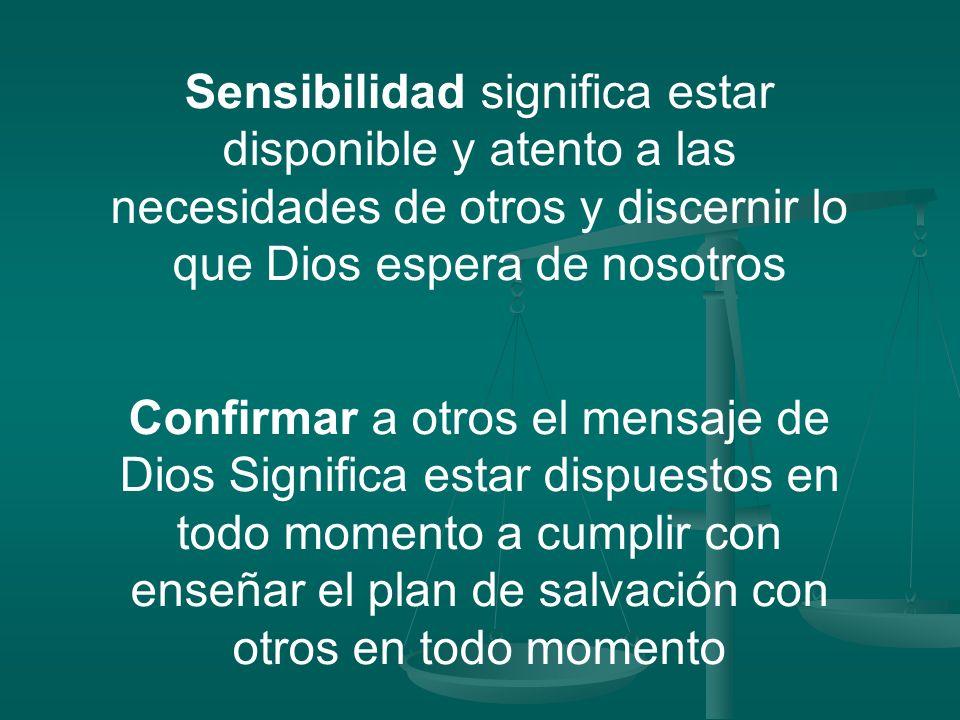 Para poder amar como Dios ama hay que desarrollar dos aspectos: 1.Sensibilidad al Espíritu Santo 2.Confirmar a otros el mensaje de Dios