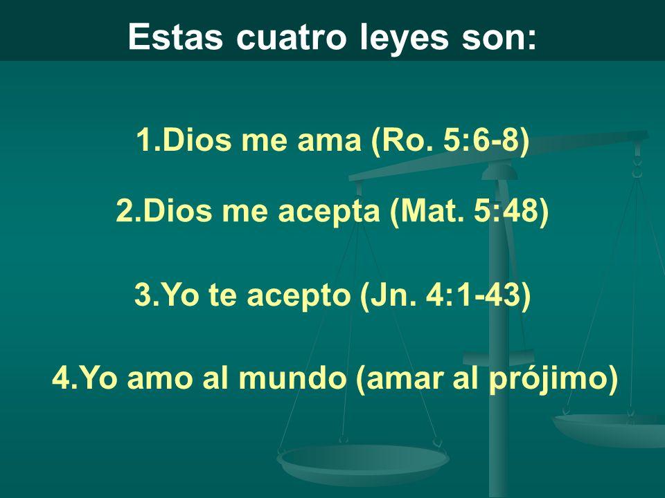 Estas cuatro leyes son: 1.Dios me ama (Ro.5:6-8) 2.Dios me acepta (Mat.