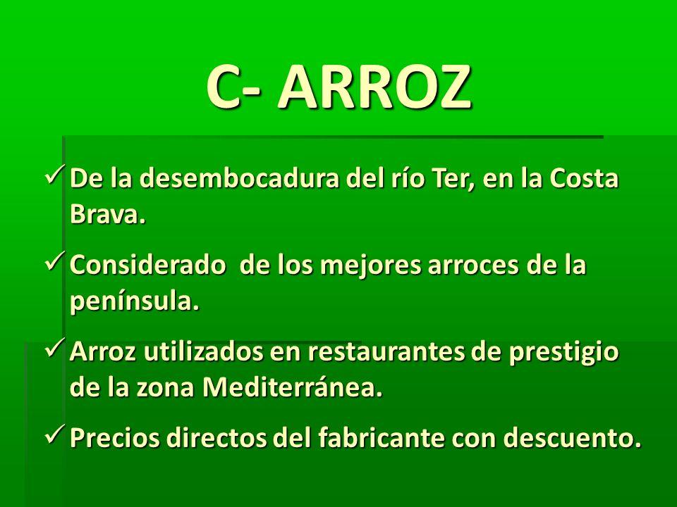 C- ARROZ De la desembocadura del río Ter, en la Costa Brava. De la desembocadura del río Ter, en la Costa Brava. Considerado de los mejores arroces de