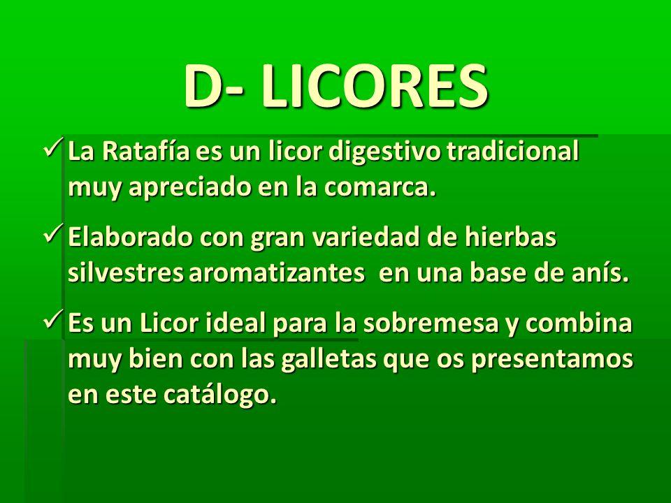 D- LICORES La Ratafía es un licor digestivo tradicional muy apreciado en la comarca. La Ratafía es un licor digestivo tradicional muy apreciado en la