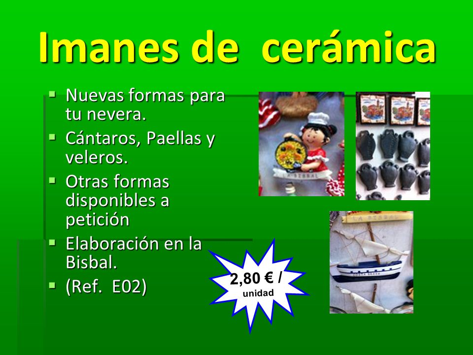 Imanes de cerámica Imanes de cerámica Nuevas formas para tu nevera. Nuevas formas para tu nevera. Cántaros, Paellas y veleros. Cántaros, Paellas y vel