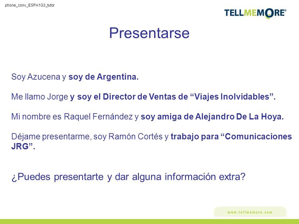 Presentarse Soy Azucena y soy de Argentina. Me llamo Jorge y soy el Director de Ventas de Viajes Inolvidables. Mi nombre es Raquel Fernández y soy ami