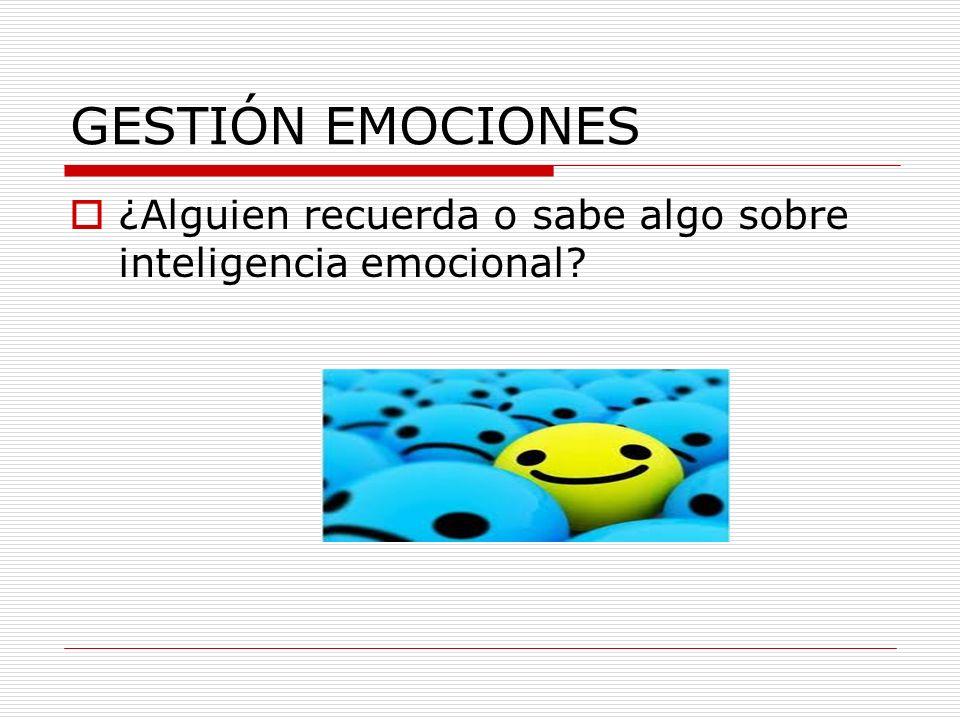 GESTIÓN EMOCIONES ¿Alguien recuerda o sabe algo sobre inteligencia emocional?