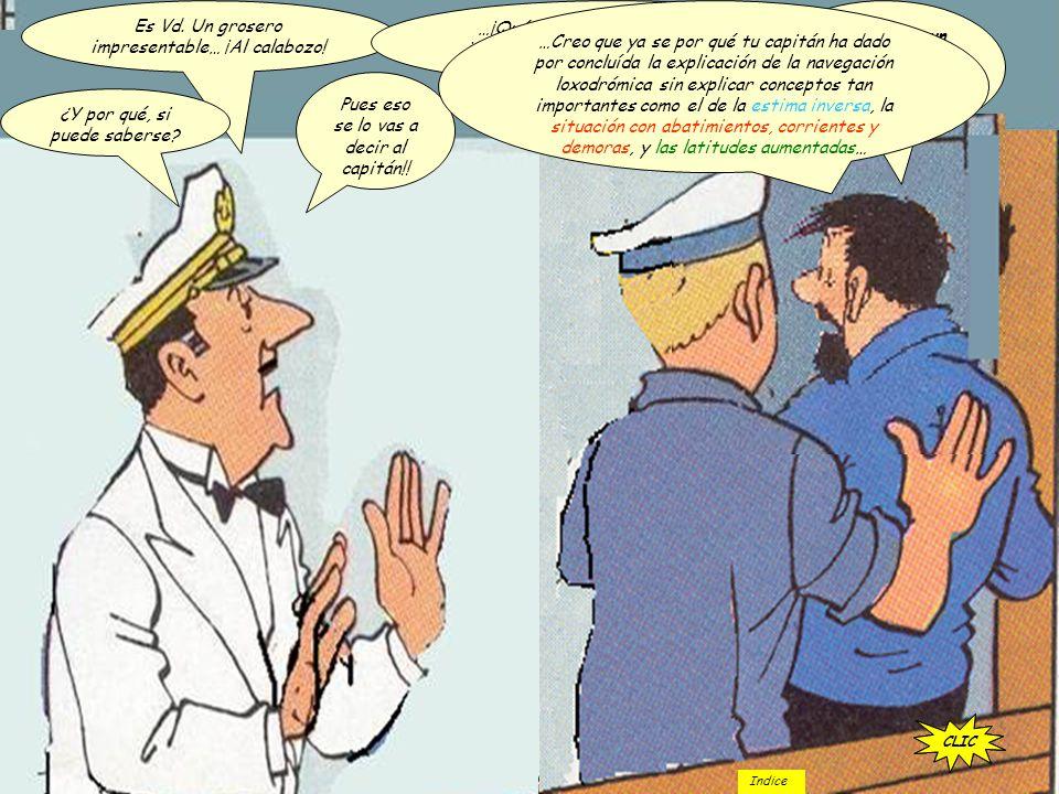 ¿Le felicito marinero?... ¿Ya queda explicada la navegación con corriente? ¿pero qué dice ese botarate?... ¿qué pasa con la estima inversa? ¿qué pasa