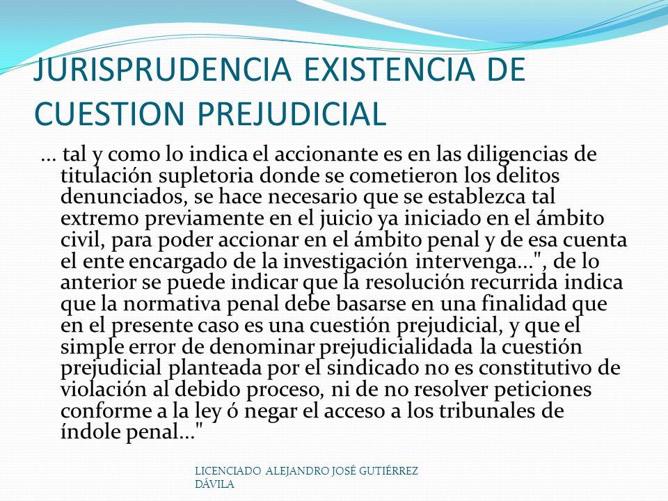 LICENCIADO ALEJANDRO JOSÉ GUTIÉRREZ DÁVILA JURISPRUDENCIA EXISTENCIA DE CUESTION PREJUDICIAL...