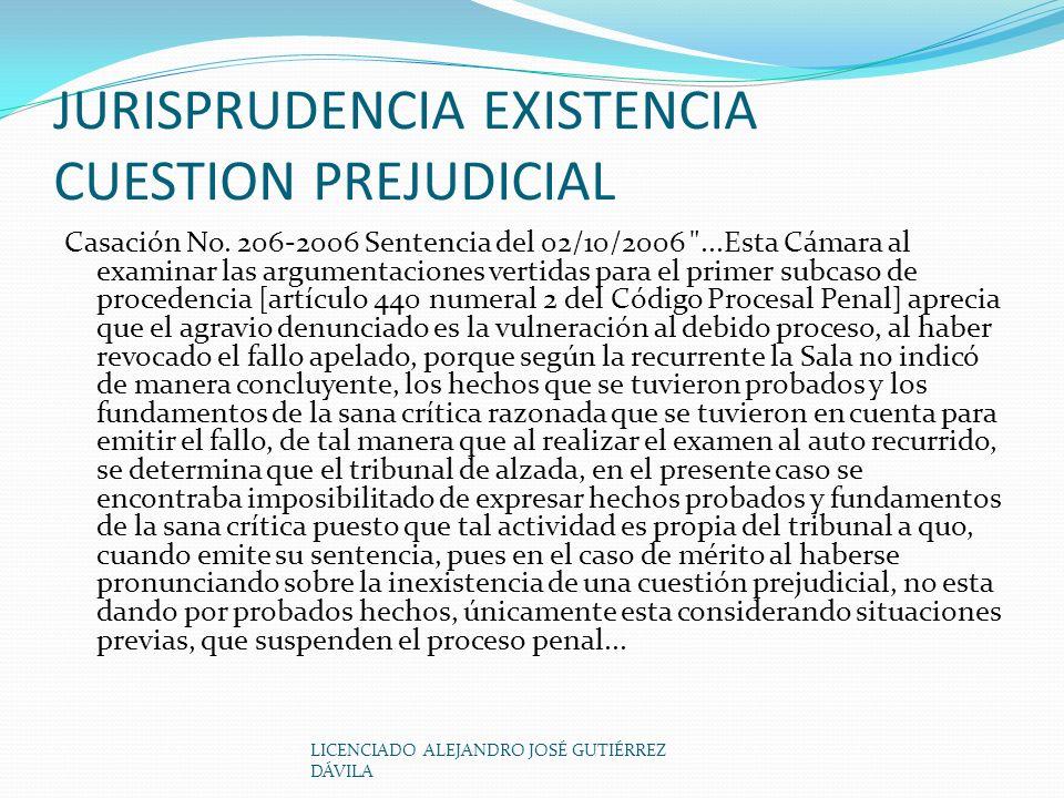 LICENCIADO ALEJANDRO JOSÉ GUTIÉRREZ DÁVILA JURISPRUDENCIA EXISTENCIA CUESTION PREJUDICIAL Casación No.