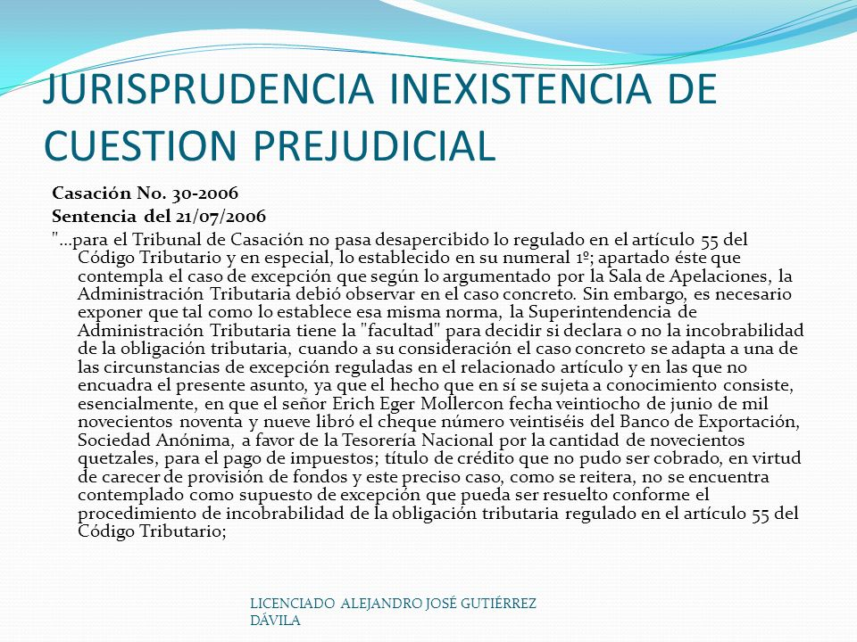 LICENCIADO ALEJANDRO JOSÉ GUTIÉRREZ DÁVILA JURISPRUDENCIA INEXISTENCIA DE CUESTION PREJUDICIAL Casación No.