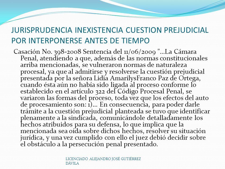 LICENCIADO ALEJANDRO JOSÉ GUTIÉRREZ DÁVILA JURISPRUDENCIA INEXISTENCIA CUESTION PREJUDICIAL POR INTERPONERSE ANTES DE TIEMPO Casación No.