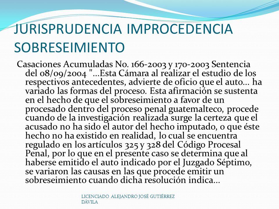 LICENCIADO ALEJANDRO JOSÉ GUTIÉRREZ DÁVILA JURISPRUDENCIA IMPROCEDENCIA SOBRESEIMIENTO Casaciones Acumuladas No.