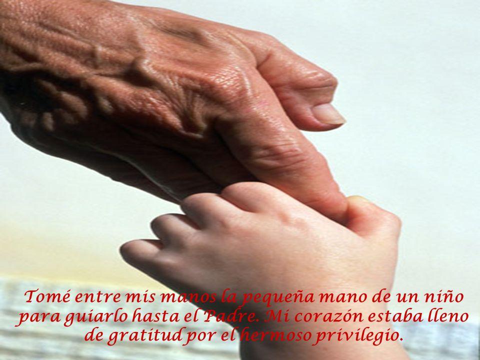 Tomé entre mis manos la pequeña mano de un niño para guiarlo hasta el Padre.