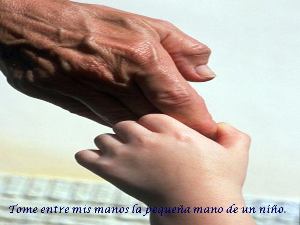 Tome entre mis manos la pequeña mano de un niño.