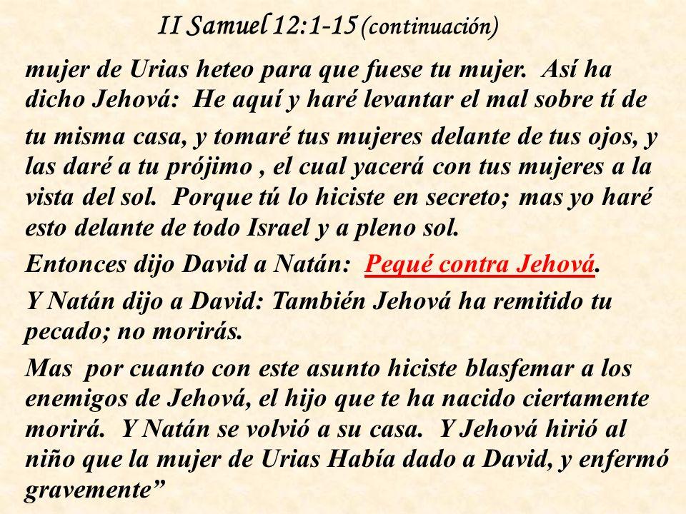 II Samuel 12:1-15 (continuación) mujer de Urias heteo para que fuese tu mujer.