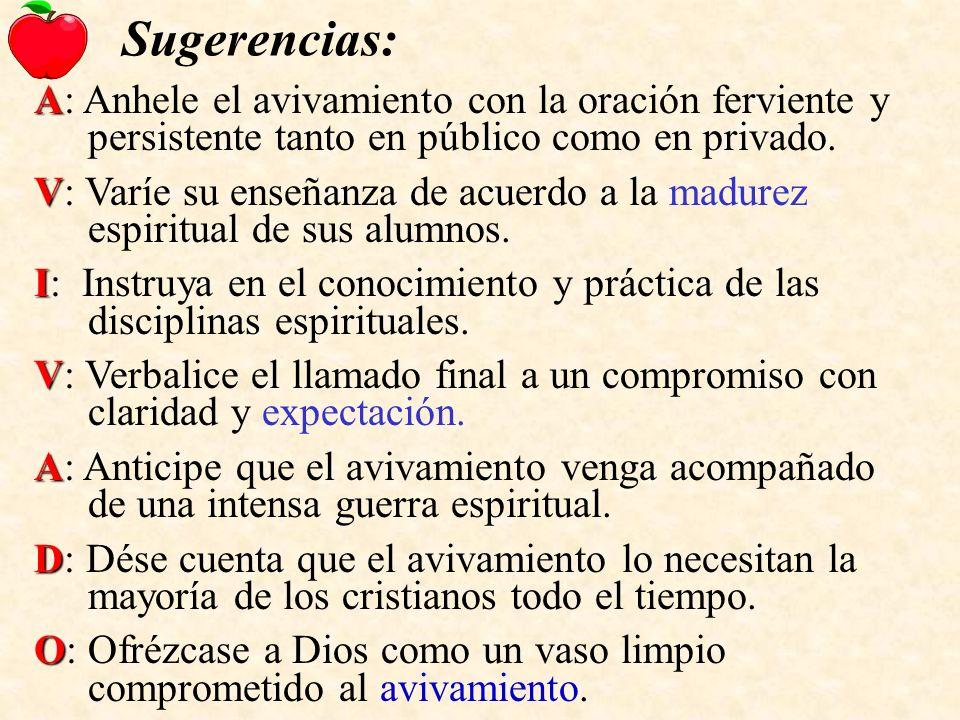 Sugerencias: A A: Anhele el avivamiento con la oración ferviente y persistente tanto en público como en privado.