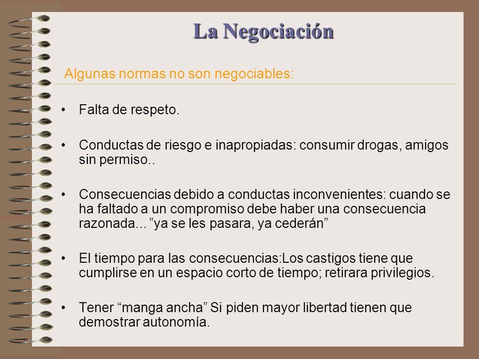 La Negociación La Negociación Algunas normas no son negociables: Falta de respeto. Conductas de riesgo e inapropiadas: consumir drogas, amigos sin per