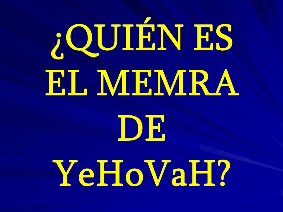 ¿QUIÉN ES EL MEMRA DE YeHoVaH?