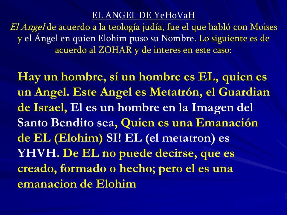 EL ANGEL DE YeHoVaH El Angel de acuerdo a la teología judía, fue el que habló con Moises y el Ángel en quien Elohim puso su Nombre. Lo siguiente es de