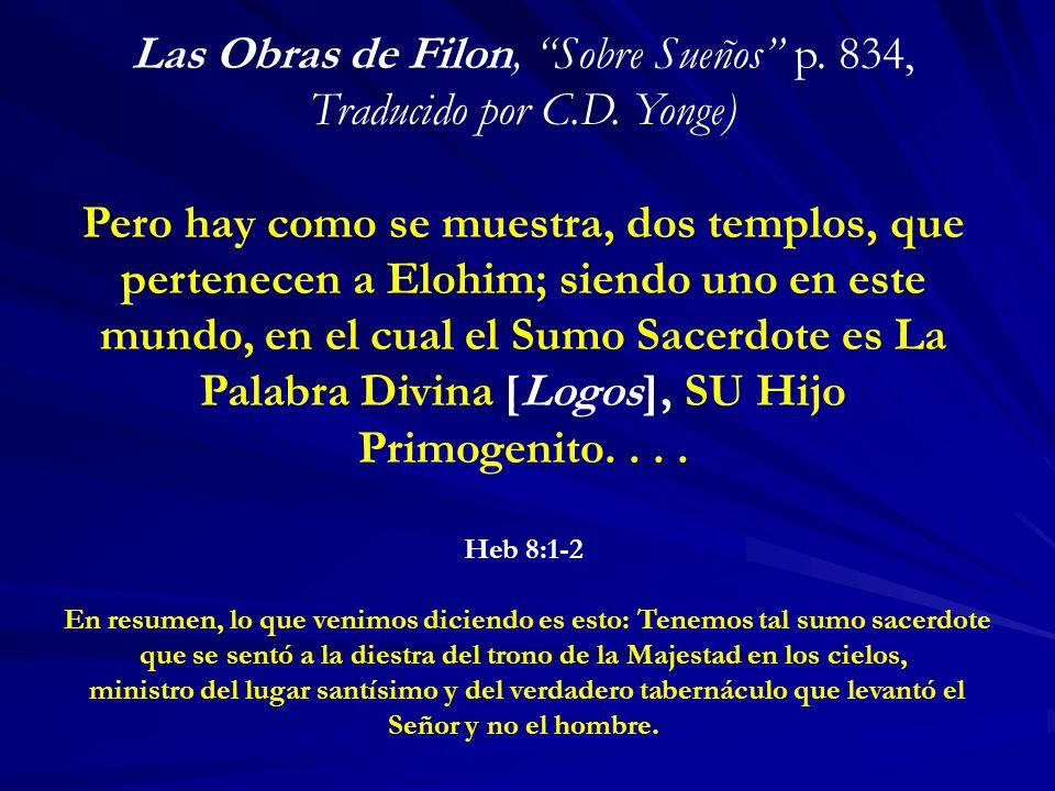 Las Obras de Filon, Sobre Sueños p. 834, Traducido por C.D. Yonge) Pero hay como se muestra, dos templos, que pertenecen a Elohim; siendo uno en este