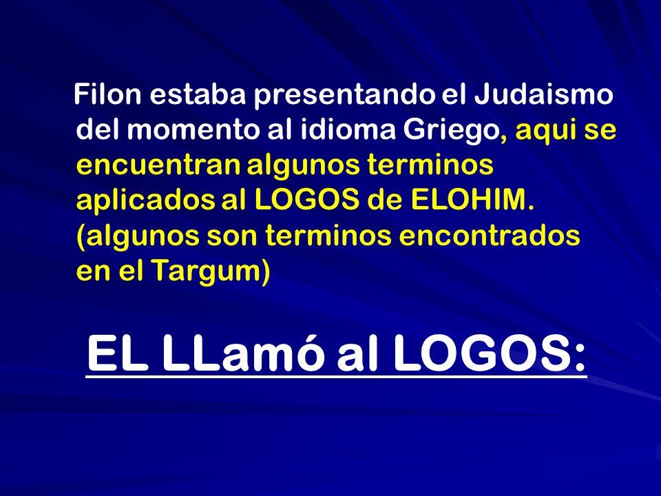 Filon estaba presentando el Judaismo del momento al idioma Griego, aqui se encuentran algunos terminos aplicados al LOGOS de ELOHIM.