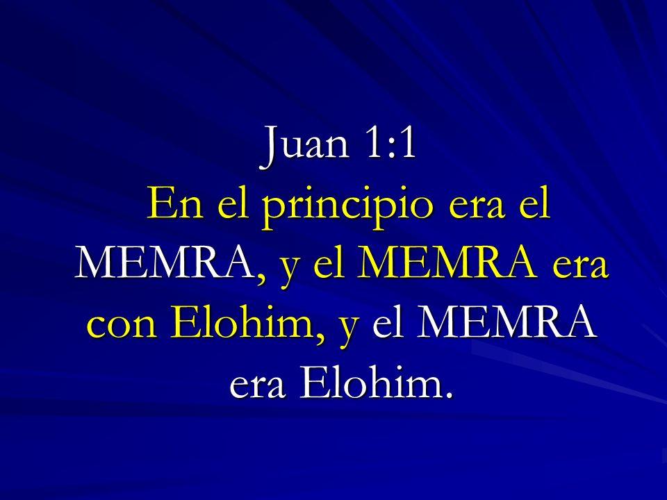 Juan 1:1 En el principio era el MEMRA, y el MEMRA era con Elohim, y el MEMRA era Elohim.