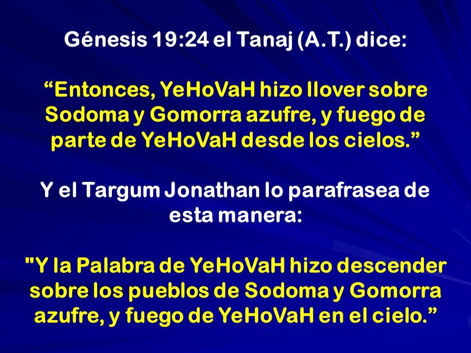 Génesis 19:24 el Tanaj (A.T.) dice: Entonces, YeHoVaH hizo llover sobre Sodoma y Gomorra azufre, y fuego de parte de YeHoVaH desde los cielos. Y el Ta