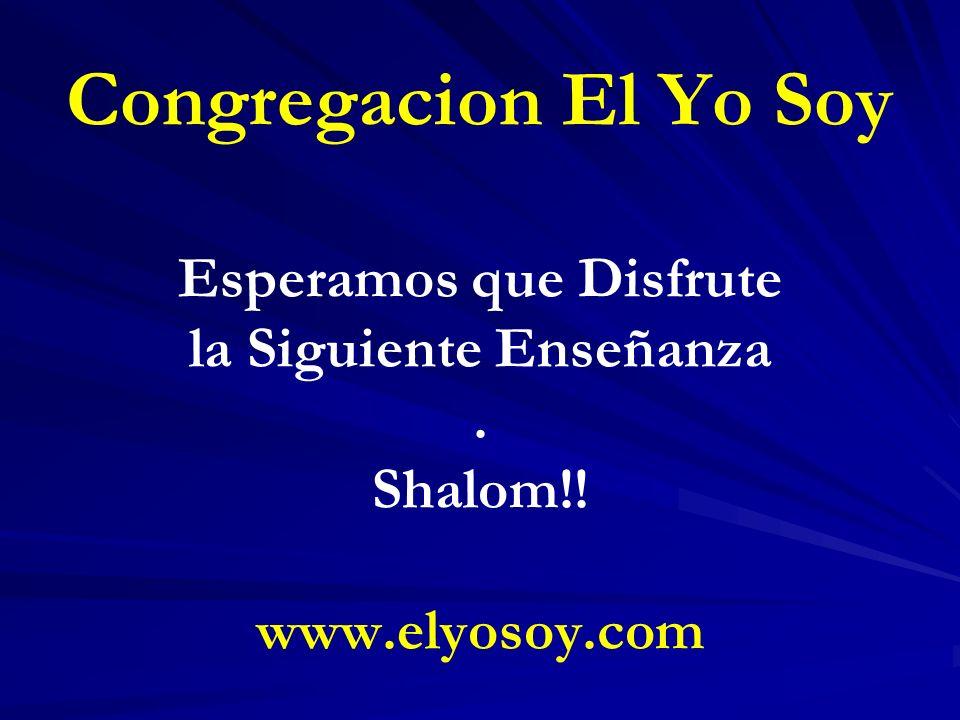 Congregacion El Yo Soy Esperamos que Disfrute la Siguiente Enseñanza. Shalom!! www.elyosoy.com