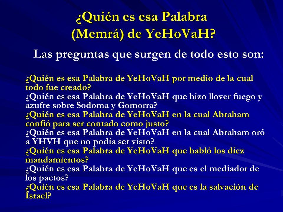 ¿Quién es esa Palabra (Memrá) de YeHoVaH? Las preguntas que surgen de todo esto son: ¿Quién es esa Palabra de YeHoVaH por medio de la cual todo fue cr