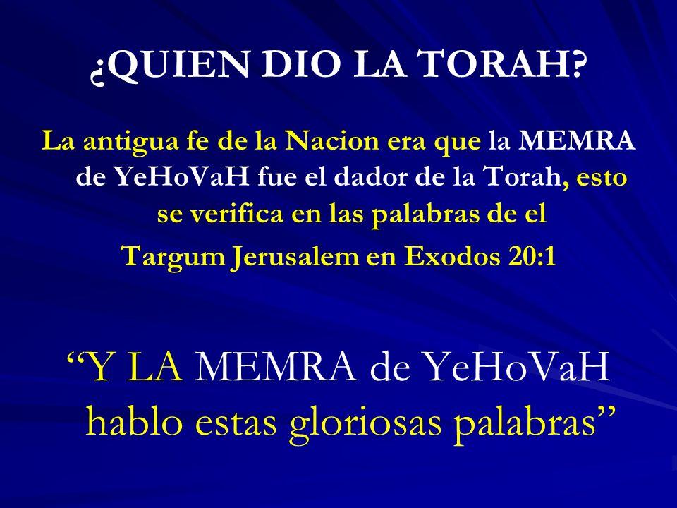 ¿QUIEN DIO LA TORAH? La antigua fe de la Nacion era que la MEMRA de YeHoVaH fue el dador de la Torah, esto se verifica en las palabras de el Targum Je