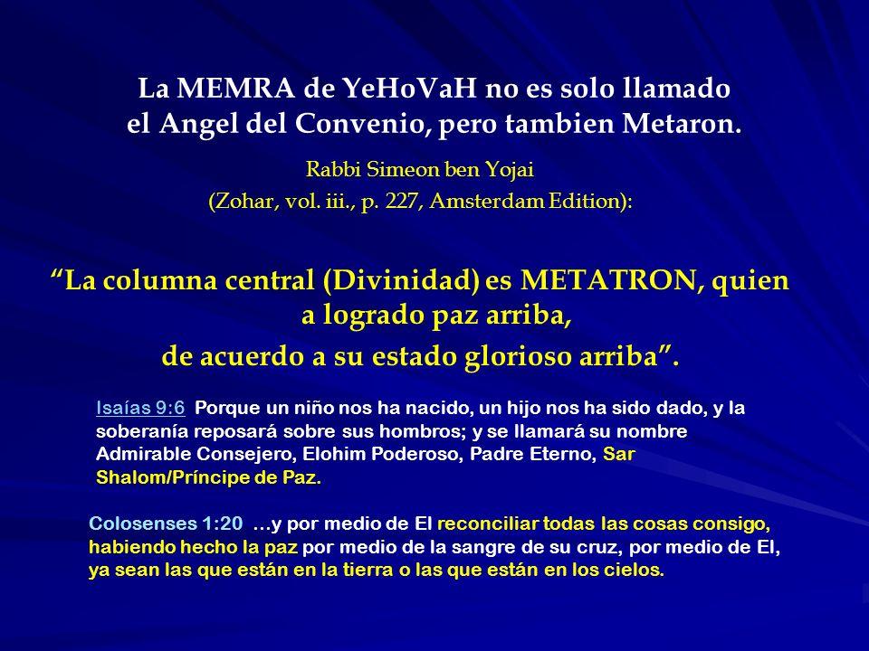 La MEMRA de YeHoVaH no es solo llamado el Angel del Convenio, pero tambien Metaron. Rabbi Simeon ben Yojai (Zohar, vol. iii., p. 227, Amsterdam Editio