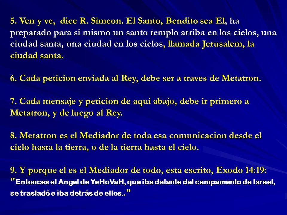 5. Ven y ve, dice R. Simeon. El Santo, Bendito sea El, ha preparado para si mismo un santo templo arriba en los cielos, una ciudad santa, una ciudad e