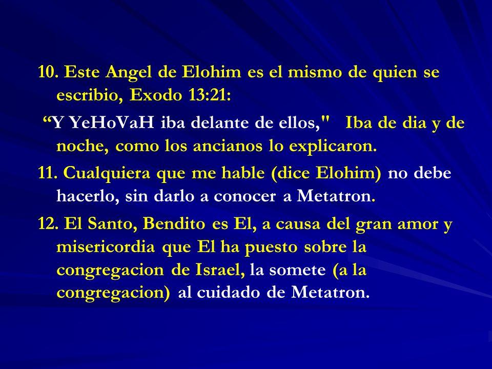 10. Este Angel de Elohim es el mismo de quien se escribio, Exodo 13:21: Y YeHoVaH iba delante de ellos,