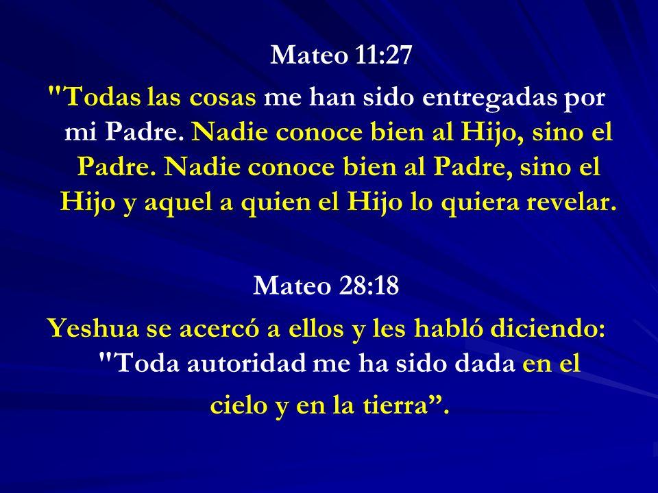 Mateo 11:27 Todas las cosas me han sido entregadas por mi Padre.
