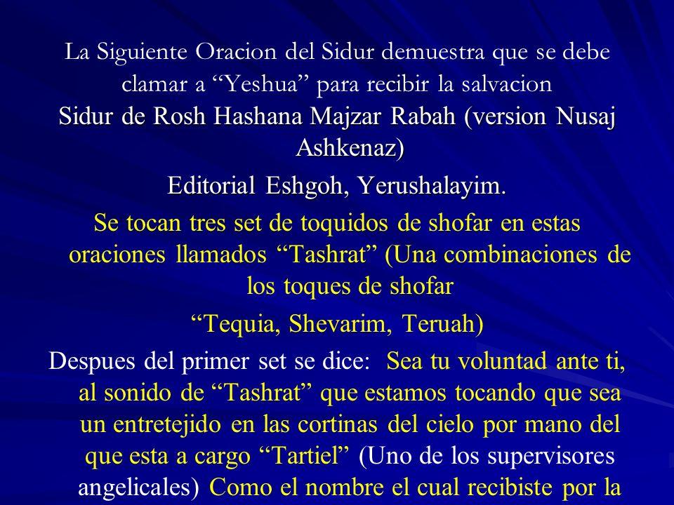 La Siguiente Oracion del Sidur demuestra que se debe clamar a Yeshua para recibir la salvacion Sidur de Rosh Hashana Majzar Rabah (version Nusaj Ashkenaz) Editorial Eshgoh, Yerushalayim.