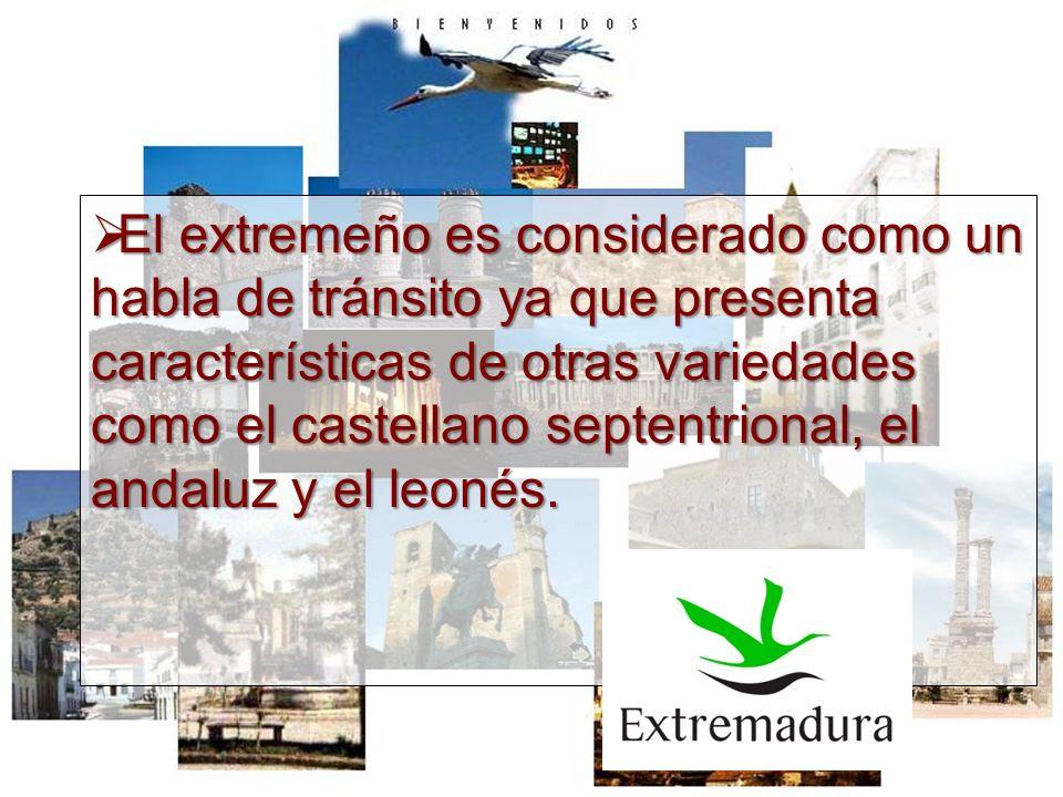 El extremeño es considerado como un habla de tránsito ya que presenta características de otras variedades como el castellano septentrional, el andaluz