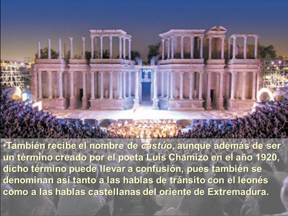 También recibe el nombre de castúo, aunque además de ser un término creado por el poeta Luis Chamizo en el año 1920, dicho término puede llevar a conf