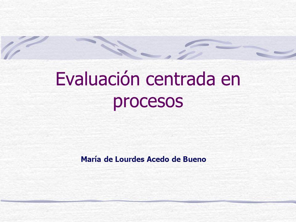 Evaluación centrada en procesos María de Lourdes Acedo de Bueno