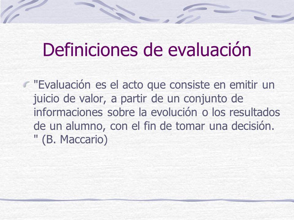 Definiciones de evaluación Evaluación es el acto que consiste en emitir un juicio de valor, a partir de un conjunto de informaciones sobre la evolución o los resultados de un alumno, con el fin de tomar una decisión.