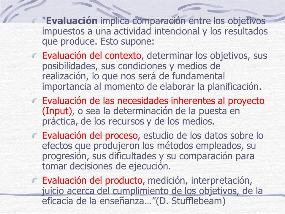 Evaluación implica comparación entre los objetivos impuestos a una actividad intencional y los resultados que produce.